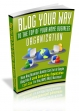 Blog Your Way To The Top Your Home Business Organization