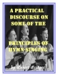 A Practical Discourse On Some Principles Of Hymn- Singing